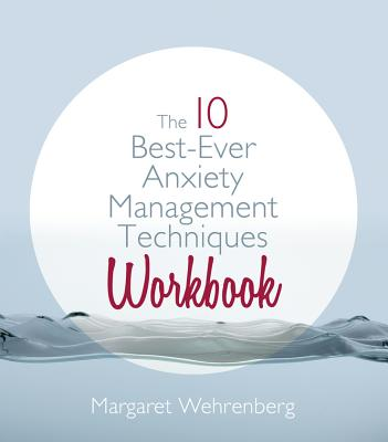 The 10 Best-Ever Anxiety Management Techniques Workbook By Wehrenberg, Margaret