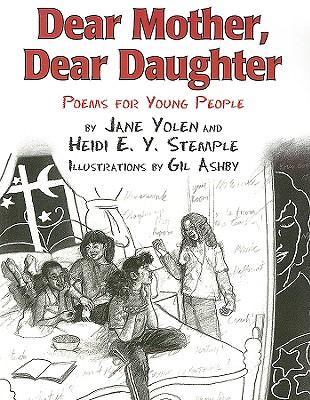 Dear Mother, Dear Daughter By Yolen, Jane/ Stemple, Heidi E. Y./ Ashby, Gil (ILT)